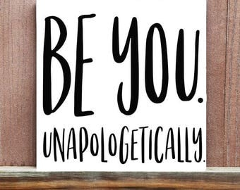 Motivational Sign, Be You. Unapologetically. Hand Painted Canvas, Inspirational Quote, Motivational Quote, Home Decor, Office Decor