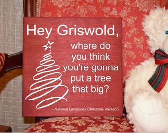 Hey Griswald! Where do you think you're gonna put a tree that big? - Frank Shirley National Lampoon's Christmas Vacation Quote Hand Painted