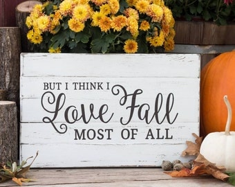 FALL Rustic Wood Sign ... But I think I love Fall most of all.