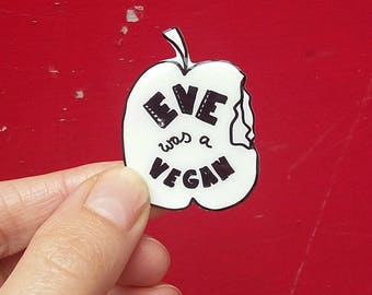 Feminist Pin 'Eve was a Vegan' | Vegan Pin badge | Feminist brooch| Protest Pin | Real Pin-up handmade by PrettyPolitical