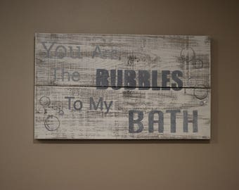 You Are The Bubbles To My Bath. Rustic Sign