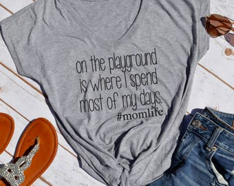 funny mom shirt- mom life shirt- on the playground is where I spend most of my days- funny mom tshirt- mom shirts- mom shirt-