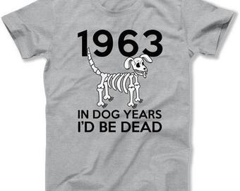 Funny Birthday T Shirt 55th Birthday Gifts Personalized Birthday TShirt Bday In Dog Years I'd Be Dead 1963 Birthday Mens Ladies Tee DAT-1479