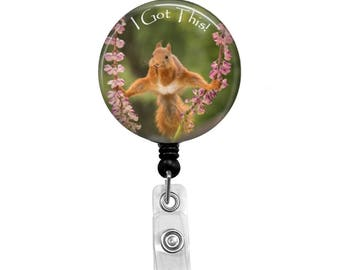 "Squirrel with Nut, ""I Got This"" - Badge Reel Retractable ID Badge Holder"