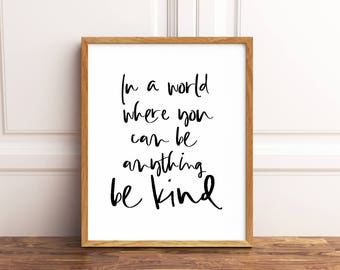 Inspirational wall art, In a world where you can be anything be kind printable quote, Inspirational quotes prints, Be kind wall art