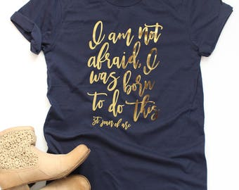 Christian T-Shirt | St. Joan of Arc Quote | I Am Not Afraid I Was Born To Do This | Catholic Tee | Christmas Gift for Her | Lively Faith Co