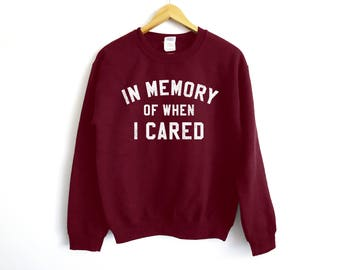 In Memory Of When I Cared In Sweater | Lazy Sweater | Funny Sweater | Don't Care Sweater | Anti-Social Sweater | Funny Gift | Trendy Gift