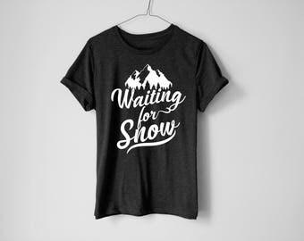 Waiting For Snow Shirt - Ski Tee - Ski Shirt - Funny Ski Shirt - Snowboard Tee - Snowboard Shirt - Winter Shirt - T-shirt For Skiing