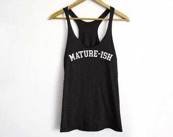 Mature-Ish Tank - Adulting Shirt - Funny Shirt - College Shirt - Mom Shirt - Dad Shirt - Parenting Shirt - Adult Shirt - Mature Shirt