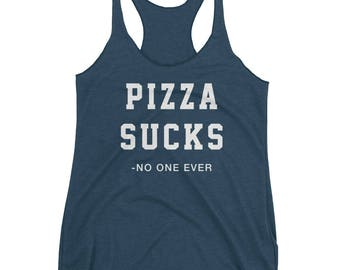 Pizza Sucks (-No One Ever) - Women's Racerback Tank - Triblend, Funny, Food, Pizzalover, Foodie, Pineapple, Gift Idea, Beautiful