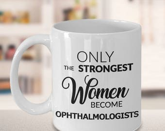 Ophthalmologist Gift - Ophthalmologist Mug - Only the Strongest Women Become Ophthalmologists Coffee Mug Ceramic Tea Cup for Eye Surgeons