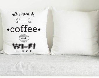 All i Need is Coffee and Wifi Pillow / Coffee Wifi Quote Pillow / Housewarming gift / Custom gift / Home decor / Anniversary Gift / Pillows