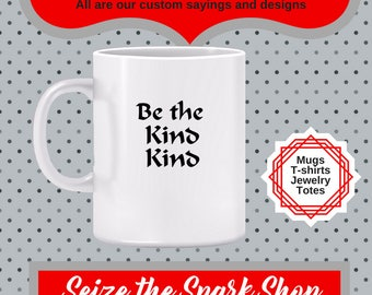 Be the Kind Kind Mug - What could be a better way to treat everybody? It's not easy to be kind sometimes, but always worth the effort