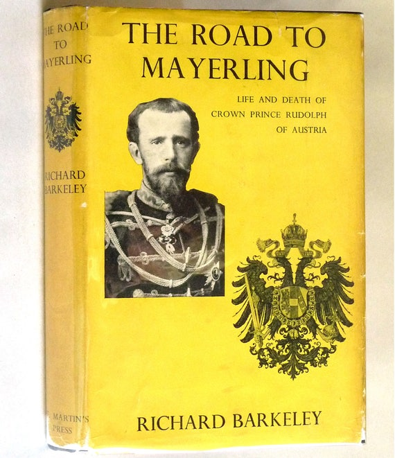 The Road to Mayerling: Life & Death of Crown Prince Rudolph of Austria 1958 by Richard Barkeley - 1st Edition Hardcover HC w/ Dust Jacket DJ