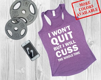 Workout Tanks for Women - I Won't Quit But I Will Cuss the Whole Time - Workout Tank Top, Gym Tank Top, Fitness Tank Top, Funny Tank Top