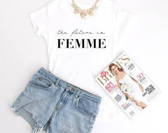 The Future is FEMME Shirt, FEMME Shirt, Future is female Shirt, FEMALE shirt, Herstory Shirt, Girl Power T-Shirt, Girl Boss Shirt, Girlboss