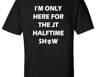"""Justin Timberlake """"Only Here for the Halftime Show"""" T-shirt"""