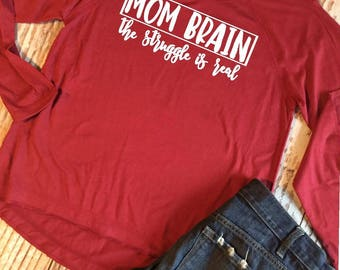 Mom Brain the Struggle is Real Ladies High Low Long Sleeve