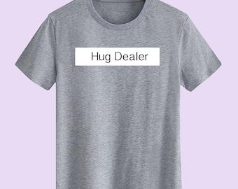 Hug Dealer Unisex T Shirt, T-shirts For Men, T-shirts For Women, T-shirt Statement, T Shirts With Sayings,Street Wear Customize Gift T Shirt