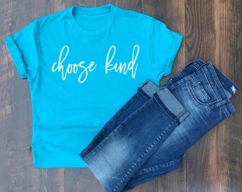 Choose Kind - Kindness shirt - Inspirational shirt - trendy tshirts - Kind is Cool - Always be Kind - Choose Kindness - Wonder - Blue crew