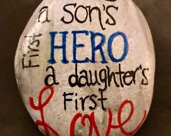 Dad A Son's First Hero A Daughter's First Love Painted Rock --Father's Day-- Paperweight, Collectible, Decor & Gift SALE PRICE