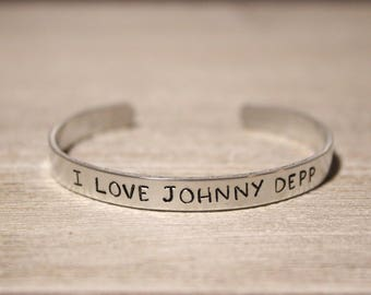 I LOVE JOHNNY DEPP - Bracelet - Johnny Depp Fan Gift Jewelry - Stamped Metal Bangle - One Size Fits All