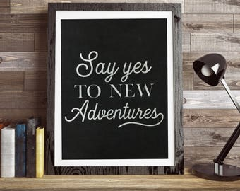Say Yes to New Adventures - Chalkboard - Unframed 11x14 Home Decor Print Poster Sign - Inspirational Home Decor Art