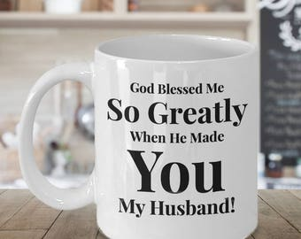 Gift for Husband - Coffee 11 oz mug -Unique Gifts Idea for Man/Husband. God Blessed Me So Greatly When He Made You My Husband! Ceramic Cup
