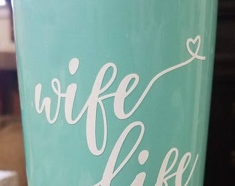 Wife Life/Wifey/Mrs/Wife Decal/Married/Engaged/Yeti Decal/Wife Life Decal