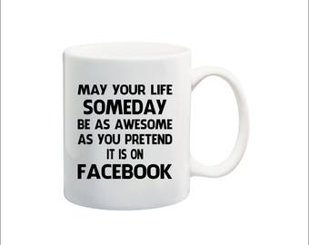 may your life someday be as awesome as you pretend it is on facebook mug, facebook sticker, facebook car mug, pretend on facebook logo