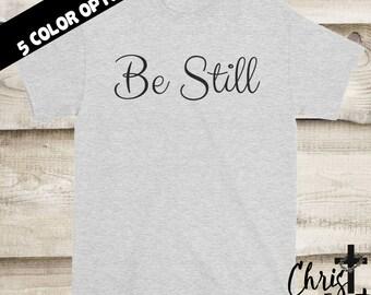 Be Still Shirt, Christian Shirts, Religious Gift, Inspirational Gift, Christian Clothing, Religious Shirts, Christian Tees, Be Still Tee