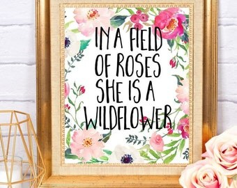 In a Field of Roses She is a Wildflower ~ Digital Download ~ Home Nursery Decor Wall Art Printable ~ Instant Download
