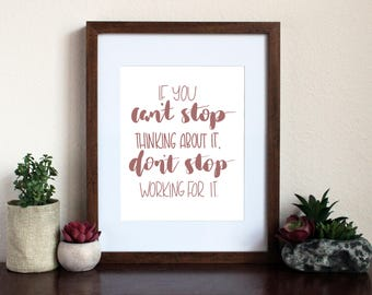 If You Can't Stop Thinking About It, Don't Stop Working For It 5x7 Digital Download