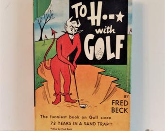 To HxxL (Hell) with Golf by Fred Beck, Hardcover, Dust Jacket, 1956, Humor