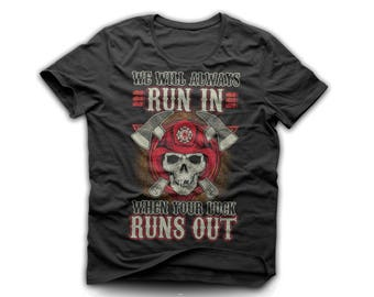 Fire and Rescue Firefighter T-Shirt * We Will Always Run In When Your Luck Runs Out *