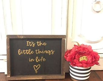 It's The Little Things In Life Sign