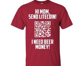 Custom Litecoin - Hi Mom, Send Litecoin! I Need Beer Money T-Shirt - Funny Crypto Currency QR Code