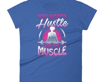 You Gotta Hustle For The Muscle - Bodybuilding, Weightlifting, Fitness & Health Gym Workout Women's Short Sleeve T-shirt