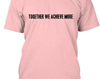 Together We Achieve More T-Shirt