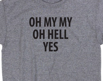 Oh My My Oh Hell Yes T Shirt Tee Gift Funny Geek Nerd Music Petty Classic Rock