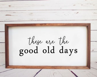 These are the good old days- wood sign