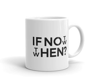 If Not Now, Then When Inspirational Coffee or Tea Mug 11oz