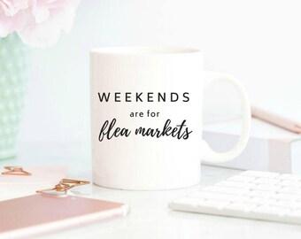 cute coffee mugs, decorator gift, weekends are for flea markets, coffee mug, coffee mugs with sayings, interior decorator, flea market decor