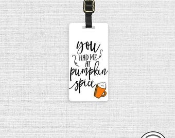 Luggage Tag Had me at Pumpkin Spice , Printed Personalized Metal Tag, Single Tag  Custom information on Backs