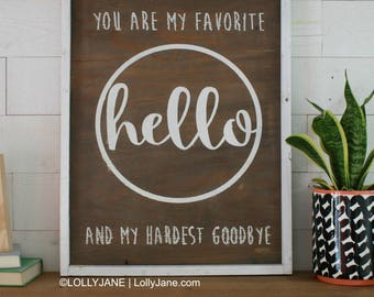 You Are My Favorite Hello and my Hardest Goodbye rustic wood sign