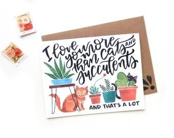 Silly Valentine I Love You More Than Cats and Succulents Valentine's Day Card | Original Watercolor V Day Crazy Cat Succulent Lady Card