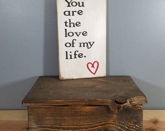You are the LOVE of my life -  rustic wooden hand painted pet sign.