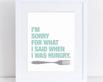 I'm Sorry for What I Said When I Was Hungry Printable, Printable Kitchen Art, Kitchen Art Print, Mint and Grey Kitchen, Sorry Hungry Sign
