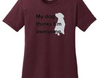 My dog thinks I'm awesome. Women's Tshirt