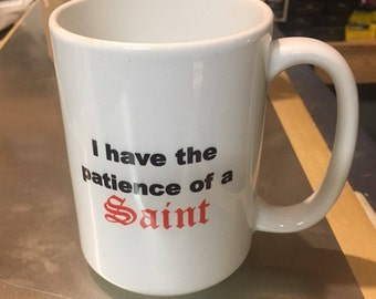 I have the Patience of a Saint...but which one? -- FREE SHIPPING